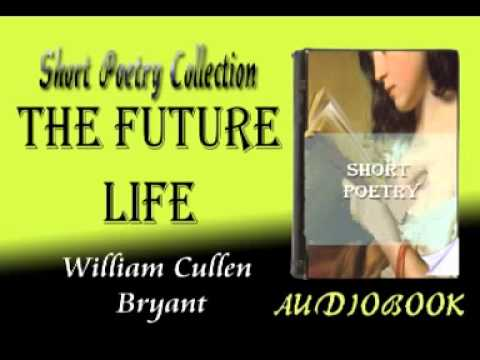The Future Life William Cullen Bryant Audiobook Short Poetry from YouTube · Duration:  2 minutes 51 seconds