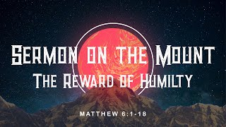 Sermon on the Mount - Week 4 The Reward of Humility