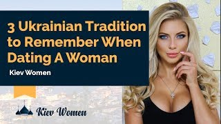 TOP 3 Ukrainian Tradition to Remember When Dating A Woman From Kiev
