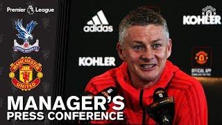 Manager's Press Conference | Crystal Palace v Manchester United | Ole Gunnar Solskjaer