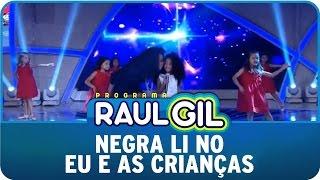 Programa Raul Gil (09/05/15) - Negra Li no Eu e as crianças