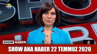 Show Ana Haber 22 Temmuz 2020