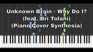 Unknown Brain - Why Do I? (feat. Bri Tolani) (Piano Cover Synthesia)