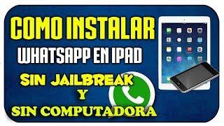 Como instalar Whatsapp para iPad y iPod fácil Sin Pc sin jailbreak 2017
