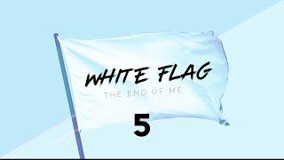 White Flag Week 5