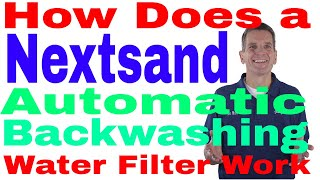 How Does a Nextsand Automatic Backwashing Water Filter Work?