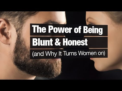 The Power of Being Blunt & Honest (and Why It Turns Women On) - 동영상