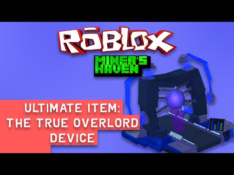 Miners Haven Ultimate item: True Overlord Device