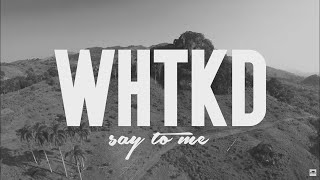 WHTKD - Say To Me (Official Video)(WHTKD - Say To Me Spotify playlist: http://spoti.fi/29jI012 Buy/stream: http://spoti.fi/2bhjLAS iTunes: http://apple.co/2b1ewnW ✖ Follow Us Facebook: ..., 2015-06-28T16:31:17.000Z)
