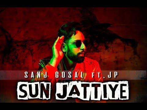 SUN JATTIYE (Full Video) | SANJ GOSAL Ft. JP | MAD MIX | LYDBOYZ | LATEST PUNJABI SONG 2017