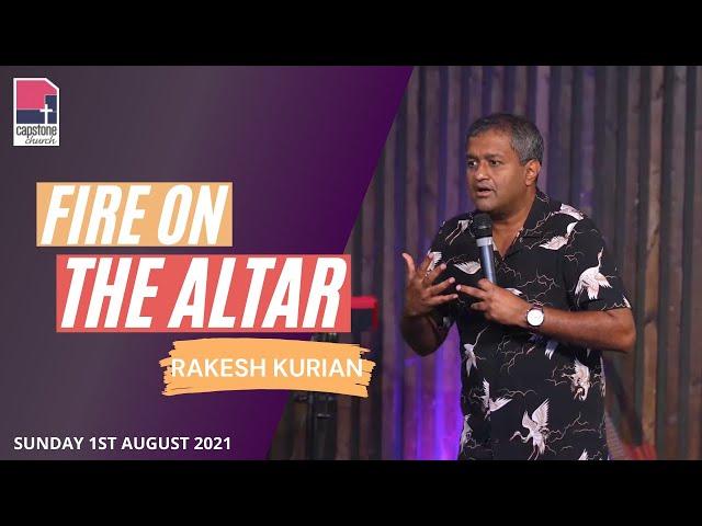 Fire 🔥 on the Altar! | Rakesh Kurian | 1st August 2021