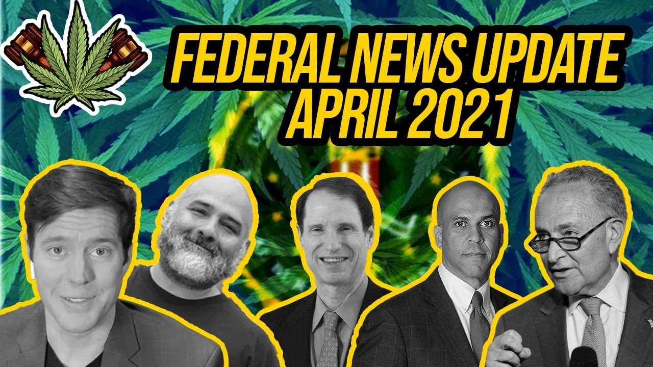 Federal Cannabis Legalization News - April 2021 - Cannabis News Roundup