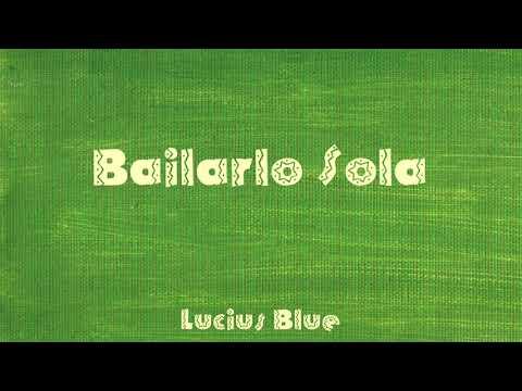 Lucius Blue - Bailarlo Sola (Audio Oficial)
