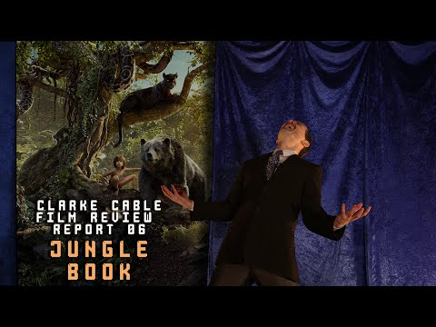 Clarke Cable Film Review Report Episode 6 JUNGLE BOOK