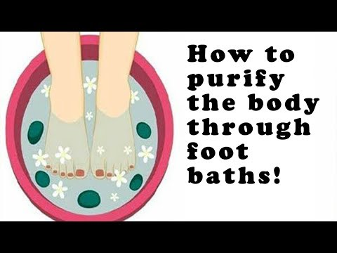 How to purify the body through foot baths!
