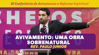 AVIVAMENTO: UMA OBRA SOBRENATURAL | PR PAULOJUNIOR | 3ª CONFERÊNCIA DE AVIVAMENTO