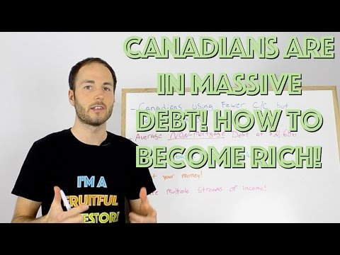 Canadian's Are In MASSIVE Debt! How To Become Rich (3 Strategies)