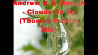 Andrew K & Simuck - Clouds Go By (Thomas Nastos Mix).wmv