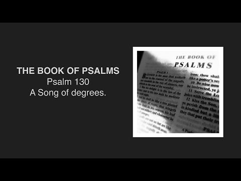 THE BOOK OF PSALMS: Psalm 130 ~ A Song of degrees