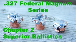 .327 Federal Magnum CHAPTER 2: SUPERIOR BALLISTICS FOR THE SUPERIOR SNUB NOSE CALIBER