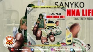 Sanyko - Rich Inna Life [Talk Truth Riddim] June 2019