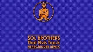 Sol Brothers - That Elvis Track (HerbGrinder Remix)