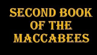 Second Maccabees - Entire Book (Alluded to in Hebrews 11:35-40; The Chapter of FAITH!)