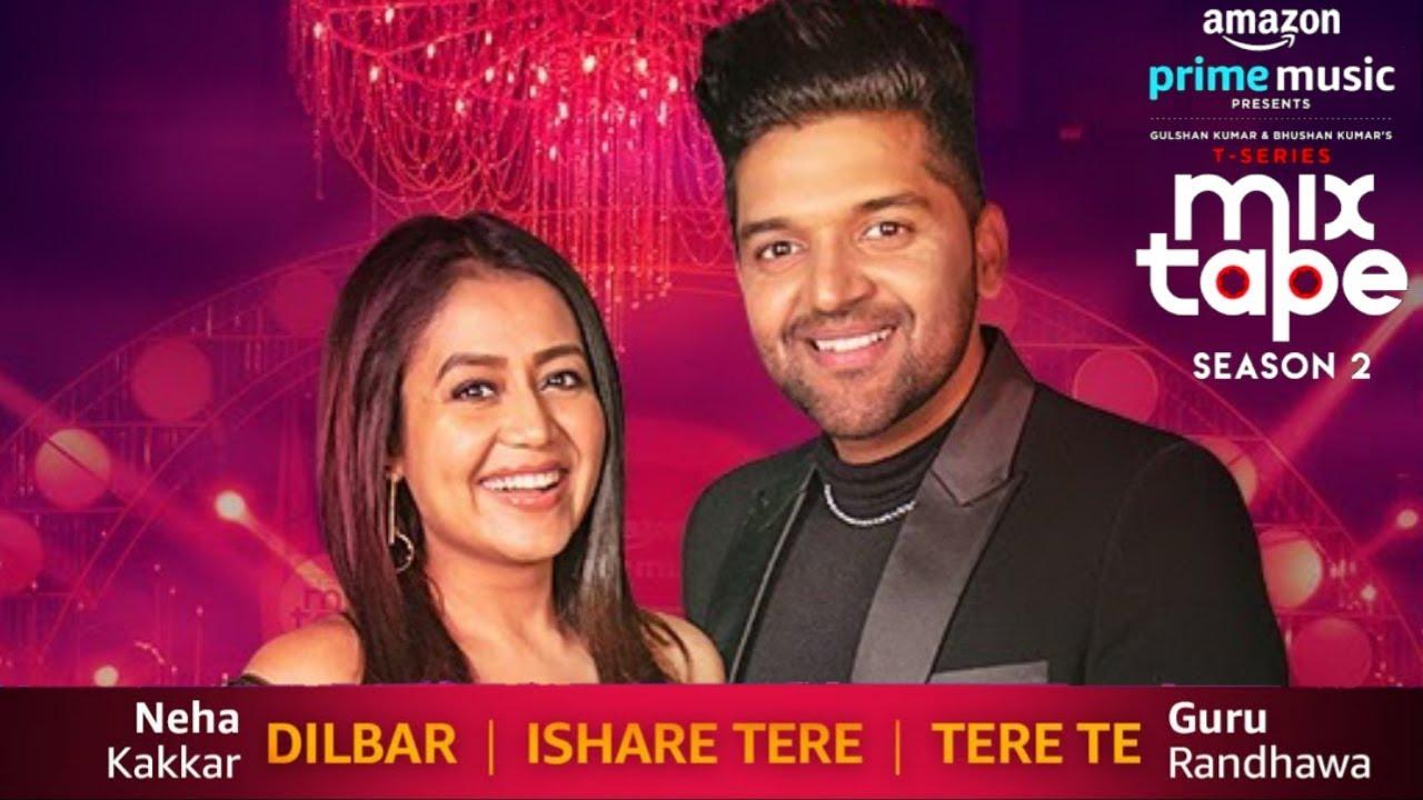 Download Dilbar/Ishare Tere/Tere Te Full Song | Neha Kakkar & Guru Randhawa | MIXTAPE SEASON 2 | Bhushan K