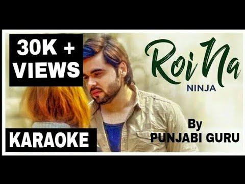 ROI NA FULL KARAOKE WITH LYRICS  Ninja| Latest Punjabi Songs karaoke