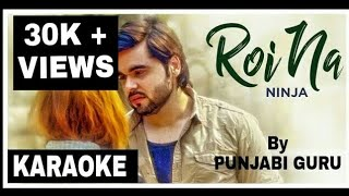 ROI NA FULL KARAOKE WITH LYRICS Ninja| Latest Punjabi Songs karaoke