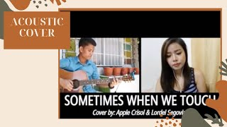 SOMETIMES WHEN WE TOUCH BY DAN HILL - Cover by: Apple Crisol & Lordel Segovia