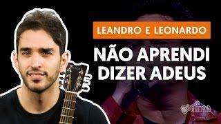NÃO APRENDI DIZER ADEUS - Leandro & Leonardo (aula simplificada) | Como tocar no violão