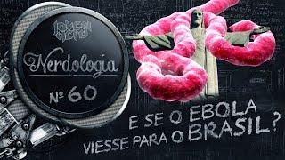 E se o Ebola viesse para o Brasil? | Nerdologia 60