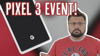 Google Pixel 3 Event Expectations - Is the Pixel Ultra Real?!