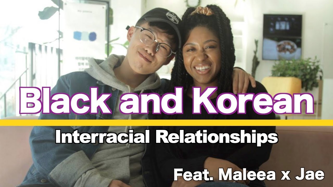 Black and Korean: Interracial Relationships feat. Maleea x Jae