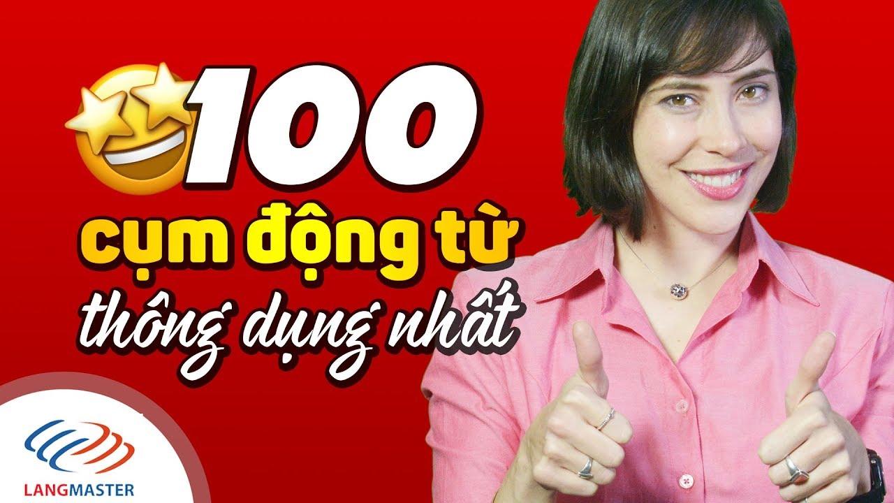 Langmaster  – Học ngay 100 cụm động từ tiếng Anh thông dụng nhất quét sạch mọi chủ đề