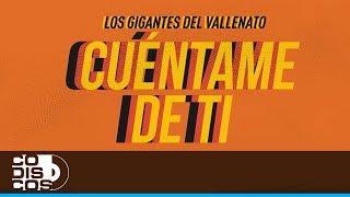 Cuéntame De Ti, Los Gigantes Del Vallenato - Video Letra