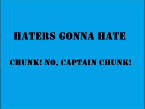 Chunk! No, Captain Chunk! - Haters Gonna Hate (Lyrics)