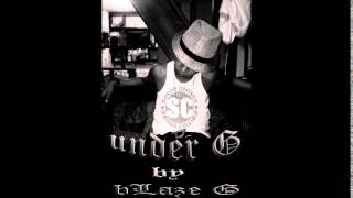 Download UNDER G by BLAZE G MP3 song and Music Video