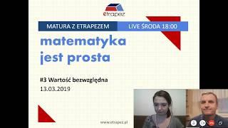 Matura z matematyki z eTrapezem. WARTOŚĆ BEZWZGLĘDNA - LIVE #3 (13.03.2019 r.)