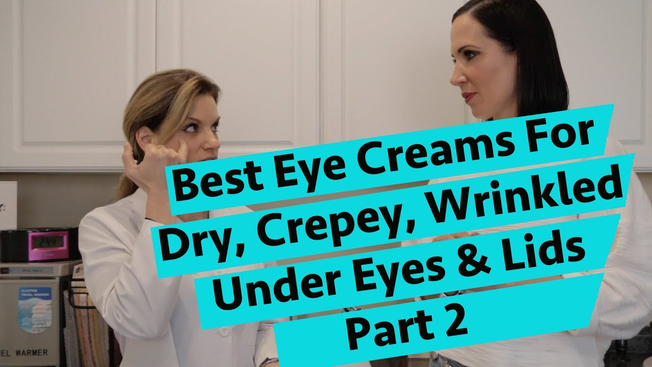 The best EYE CREAMS for dry crepey wrinkled under eyes and eyelids  #0BBAC0