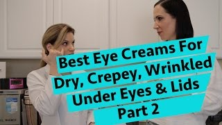 the best eye creams for dry crepey wrinkled under eyes and eyelids