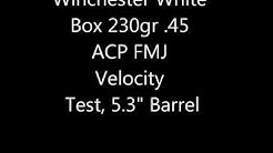 "Winchester White Box 230gr .45ACP FMJ Velocity Test, 5.3"" Barrel"