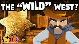Was the Wild West ACTUALLY Wild? | WHAT THE PAST?