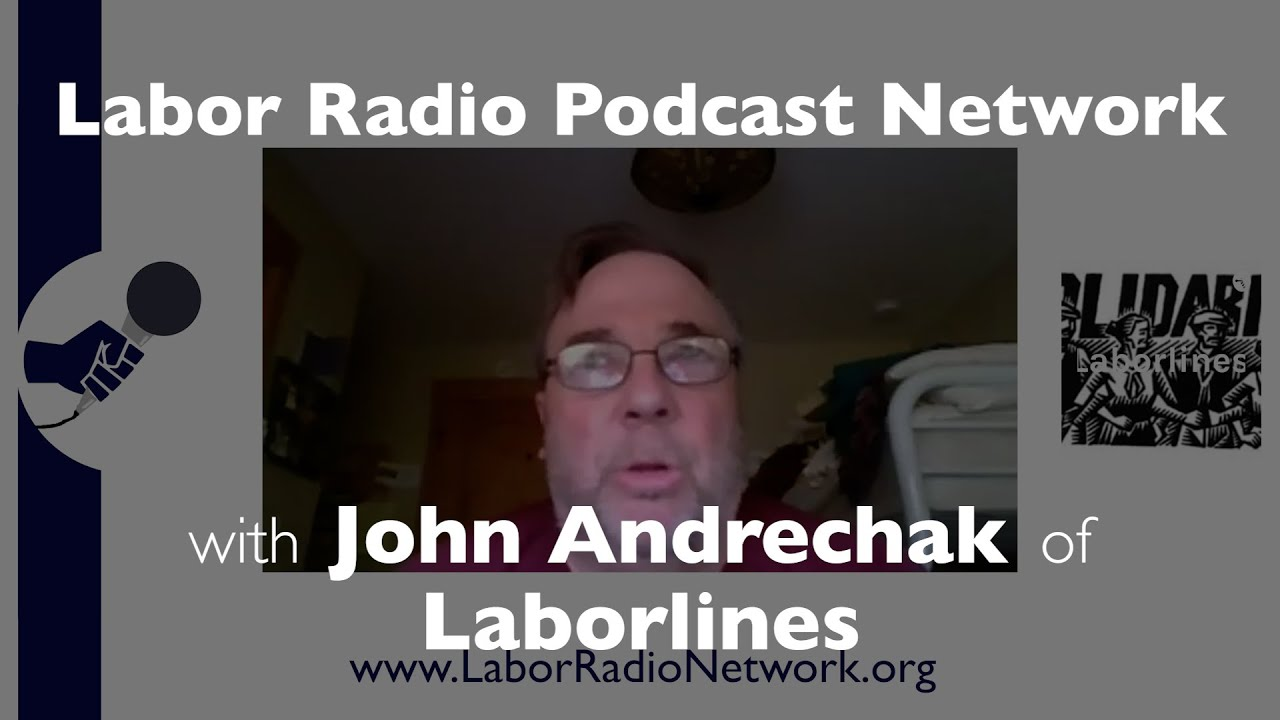 John Andrechak of Laborlines - Labor Radio Podcast Member Spotlight Series