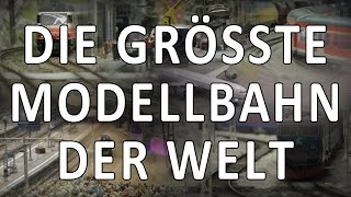 Die grösste Modellbahn der Welt und das längste Video vom Miniatur Wunderland