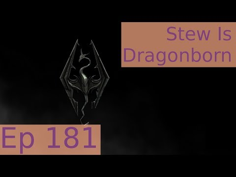 Stew Is Dragonborn: Skyrim - Episode 181