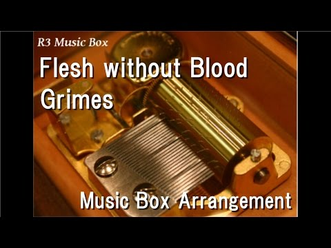 Flesh without Blood/Grimes [Music Box]