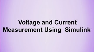 Voltage and Current Measurement Using Simulink