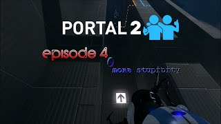Portal 2 Co-op - Episode 4 - More Stupidity